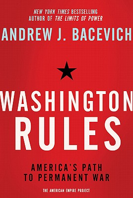 Washington Rules By Bacevich, Andrew J.