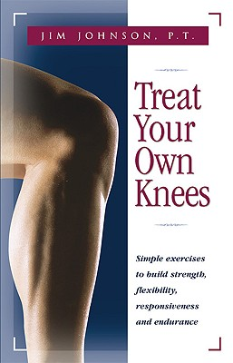 Treat Your Own Knees By Johnson, Jim/ Roberson, James R., M.D. (FRW)